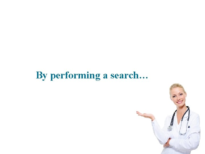 By performing a search…