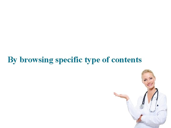 By browsing specific type of contents