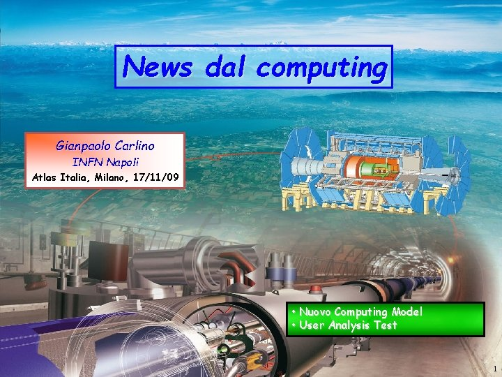 News dal computing Gianpaolo Carlino INFN Napoli Atlas Italia, Milano, 17/11/09 • Nuovo Computing