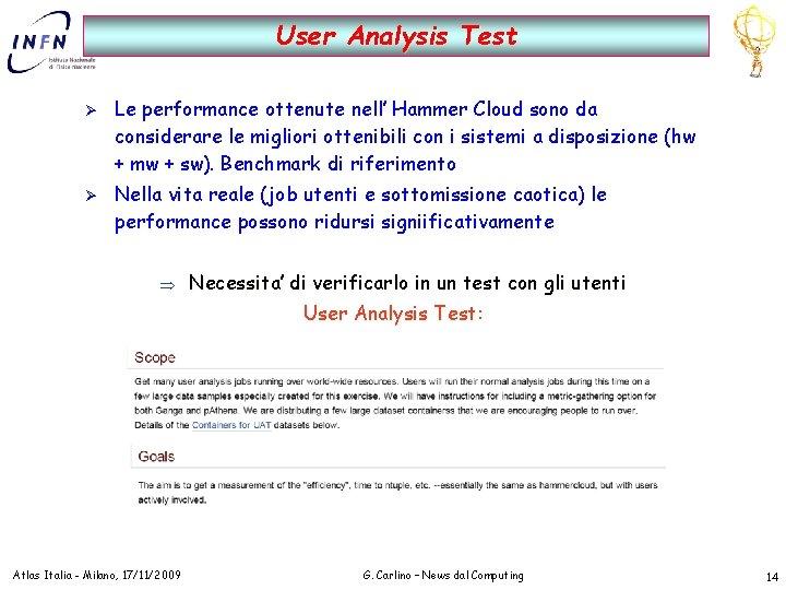 User Analysis Test Ø Ø Le performance ottenute nell' Hammer Cloud sono da considerare