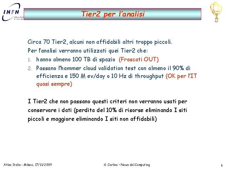Tier 2 per l'analisi Circa 70 Tier 2, alcuni non affidabili altri troppo piccoli.