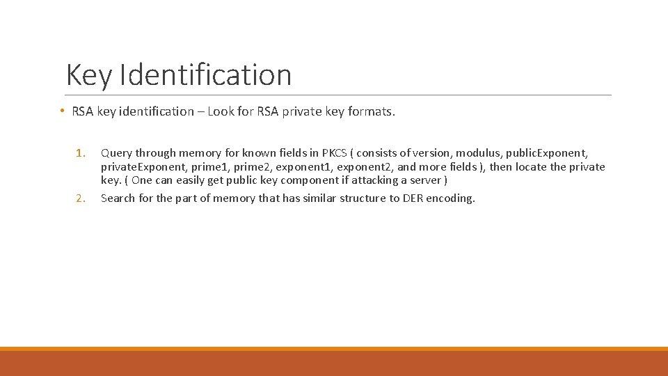 Key Identification • RSA key identification – Look for RSA private key formats. 1.