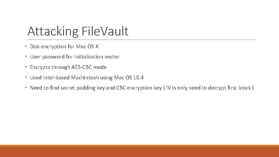 Attacking File. Vault • Disk encryption for Mac OS X • User password for