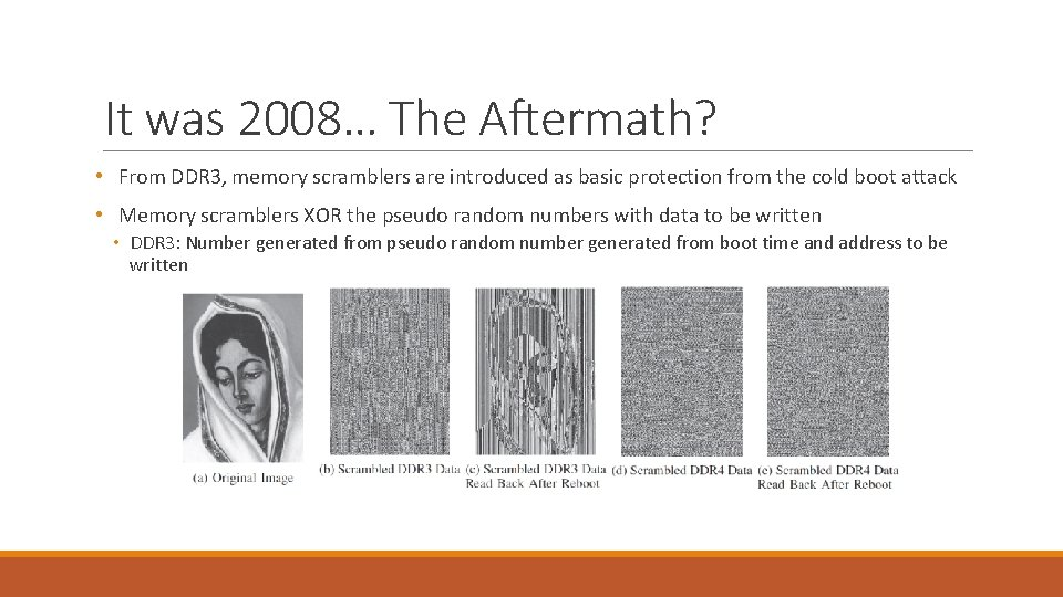 It was 2008… The Aftermath? • From DDR 3, memory scramblers are introduced as