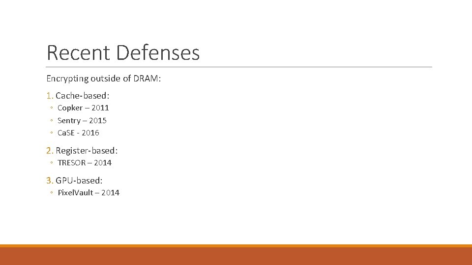 Recent Defenses Encrypting outside of DRAM: 1. Cache-based: ◦ Copker – 2011 ◦ Sentry