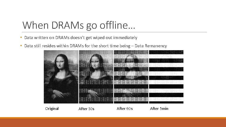 When DRAMs go offline… • Data written on DRAMs doesn't get wiped out immediately