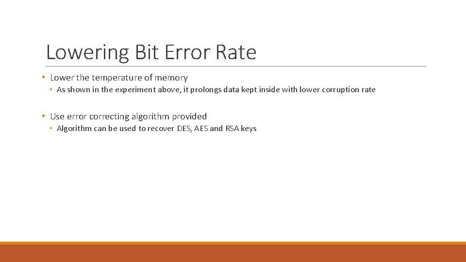 Lowering Bit Error Rate • Lower the temperature of memory • As shown in