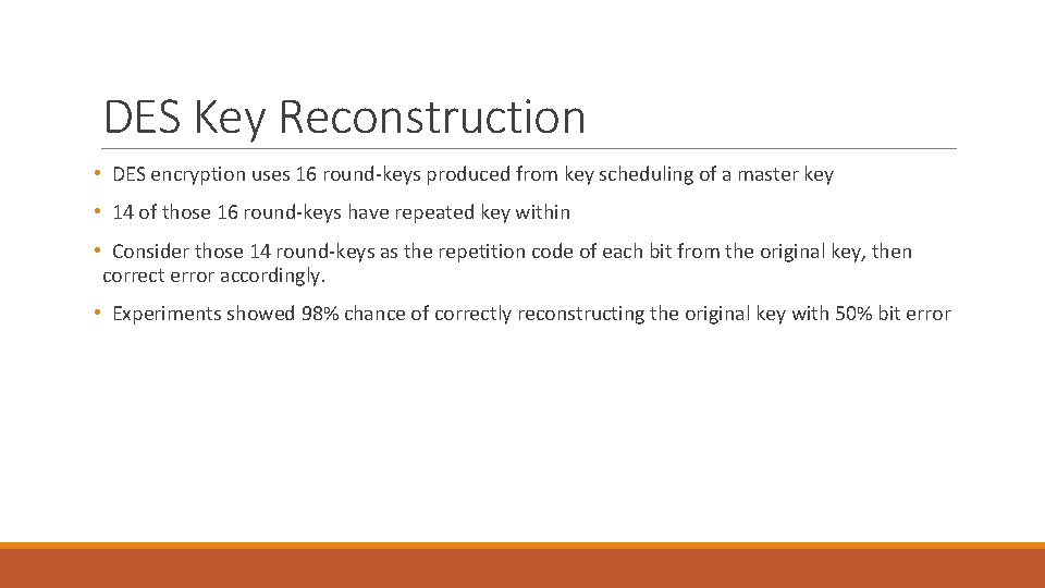 DES Key Reconstruction • DES encryption uses 16 round-keys produced from key scheduling of