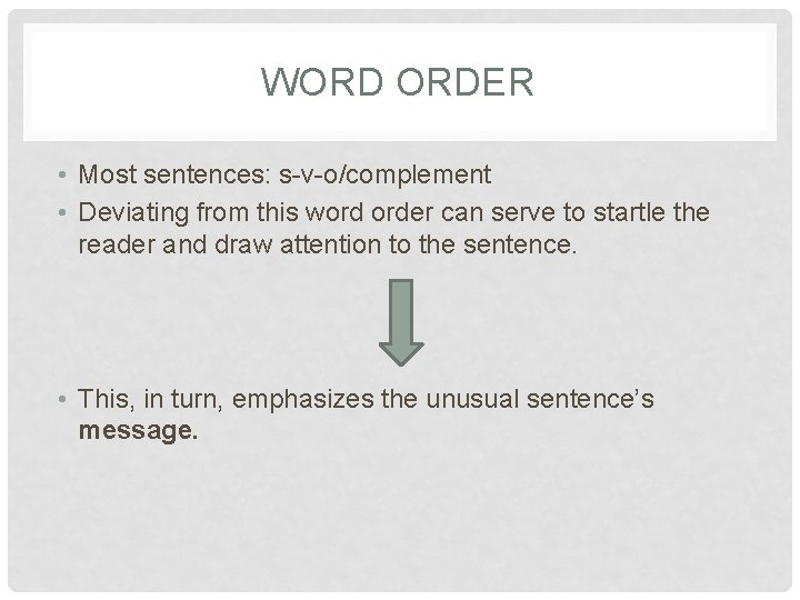 WORD ORDER • Most sentences: s-v-o/complement • Deviating from this word order can serve