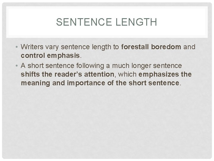 SENTENCE LENGTH • Writers vary sentence length to forestall boredom and control emphasis. •
