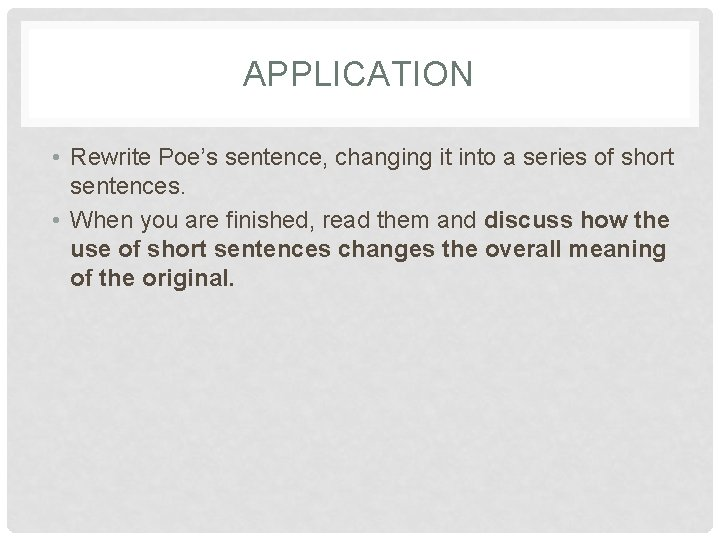 APPLICATION • Rewrite Poe's sentence, changing it into a series of short sentences. •