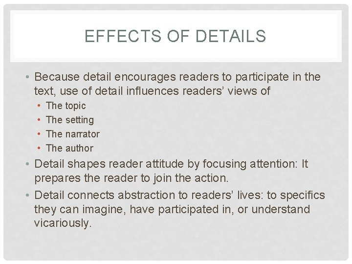 EFFECTS OF DETAILS • Because detail encourages readers to participate in the text, use