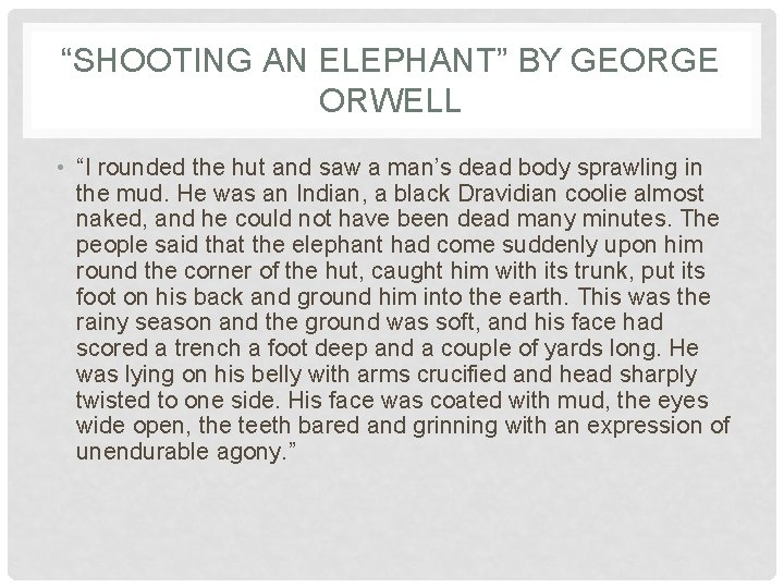 """""""SHOOTING AN ELEPHANT"""" BY GEORGE ORWELL • """"I rounded the hut and saw a"""