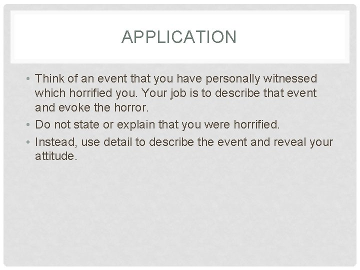 APPLICATION • Think of an event that you have personally witnessed which horrified you.