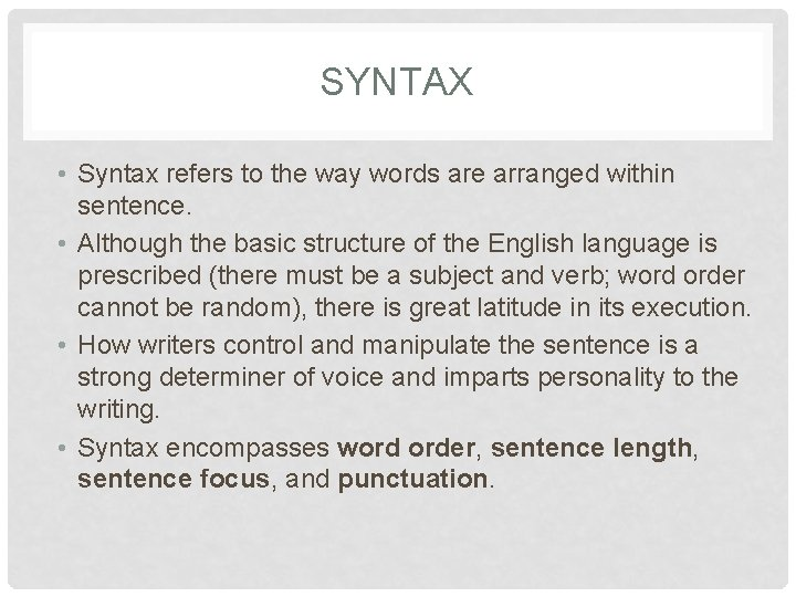 SYNTAX • Syntax refers to the way words are arranged within sentence. • Although