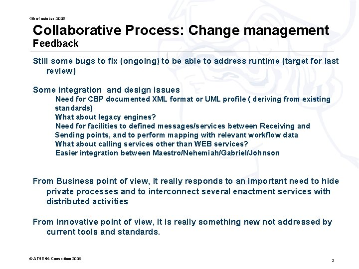 4 th of october, 2006 Collaborative Process: Change management Feedback Still some bugs to
