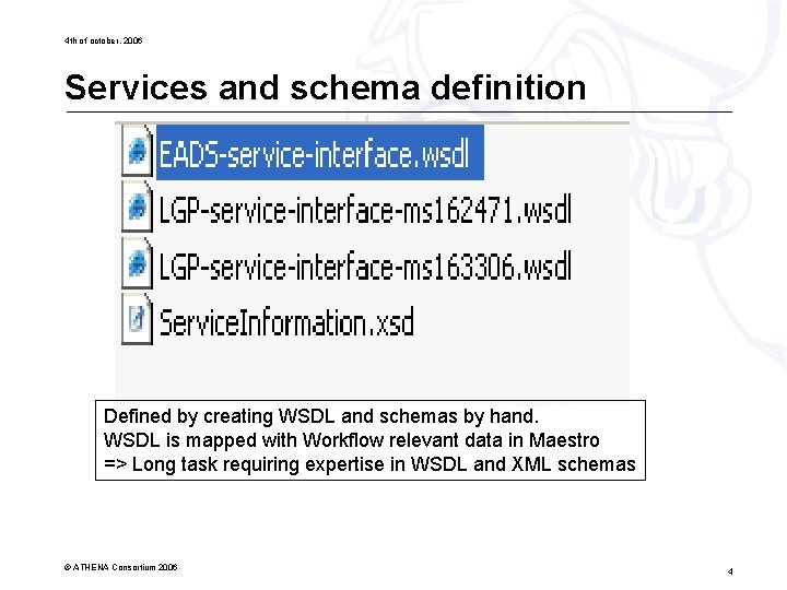 4 th of october, 2006 Services and schema definition Defined by creating WSDL and