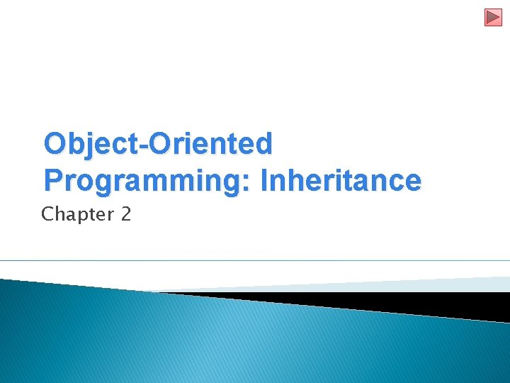Object-Oriented Programming: Inheritance Chapter 2
