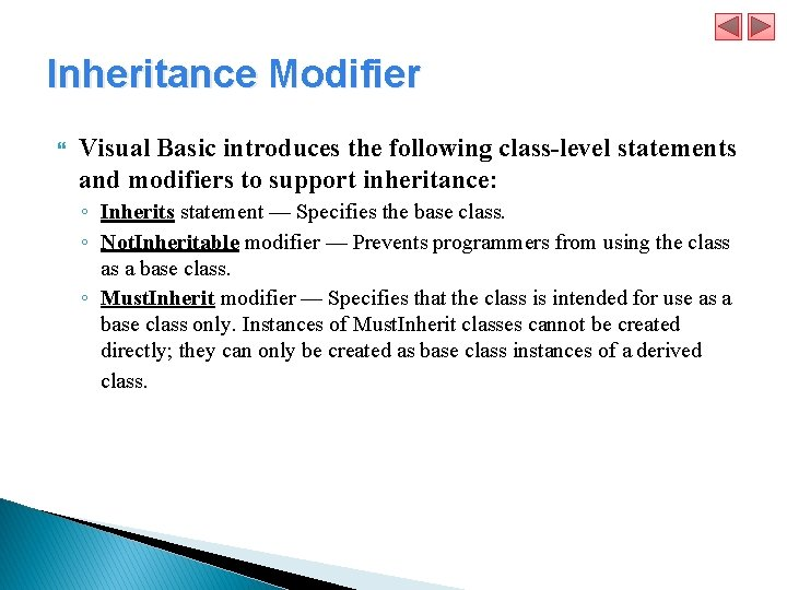 Inheritance Modifier Visual Basic introduces the following class-level statements and modifiers to support inheritance: