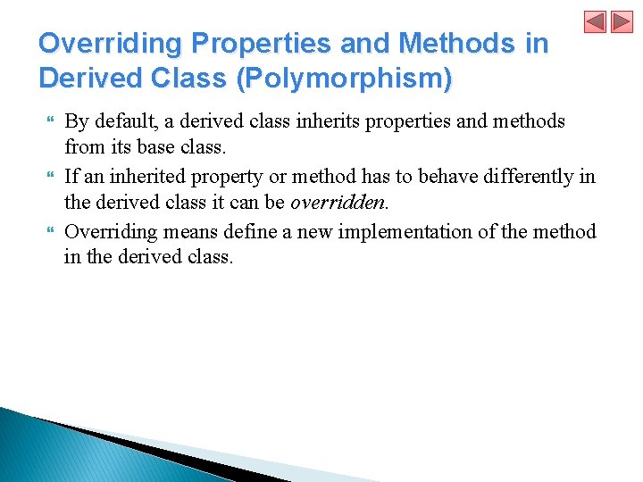 Overriding Properties and Methods in Derived Class (Polymorphism) By default, a derived class inherits