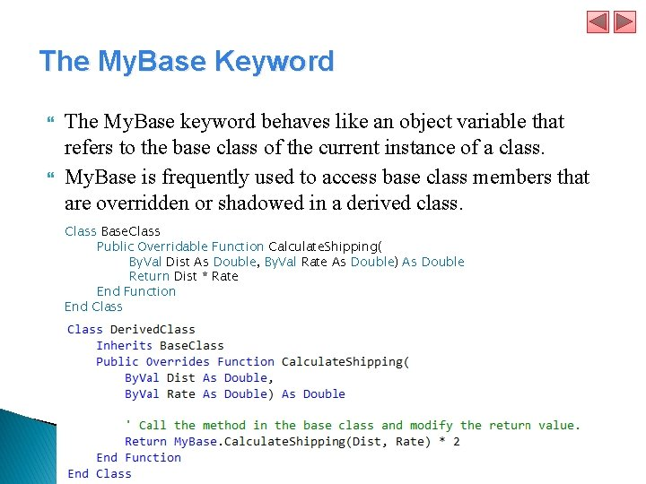 The My. Base Keyword The My. Base keyword behaves like an object variable that