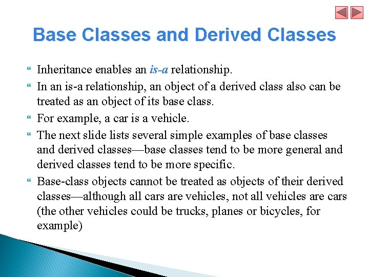 Base Classes and Derived Classes Inheritance enables an is-a relationship. In an is-a