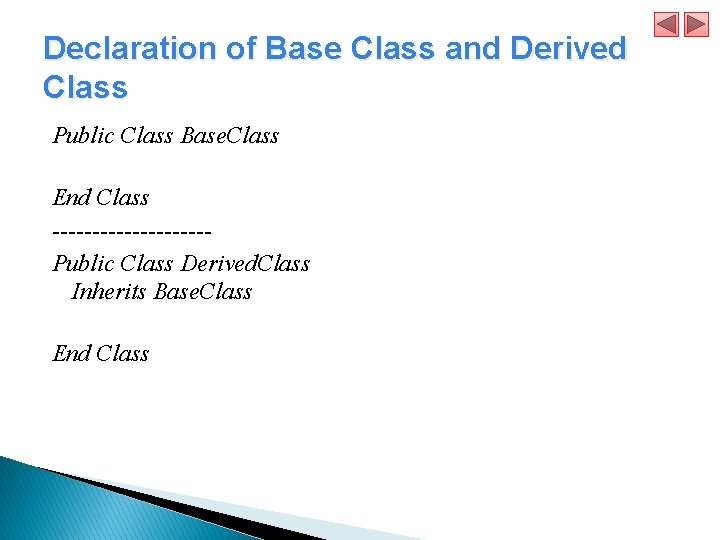 Declaration of Base Class and Derived Class Public Class Base. Class End Class ----------Public