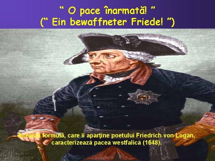 """"""" O pace înarmată! """" ("""" Ein bewaffneter Friede! """") Această formulă, care îi"""