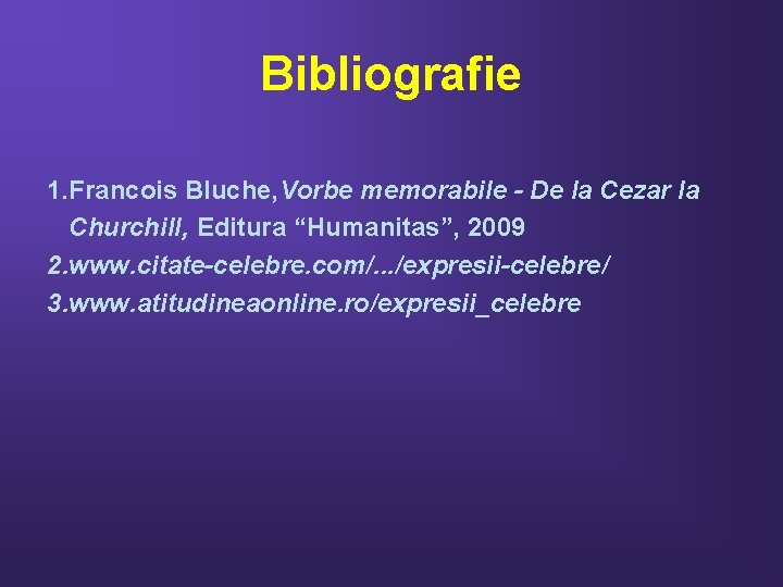 "Bibliografie 1. Francois Bluche, Vorbe memorabile - De la Cezar la Churchill, Editura ""Humanitas"","