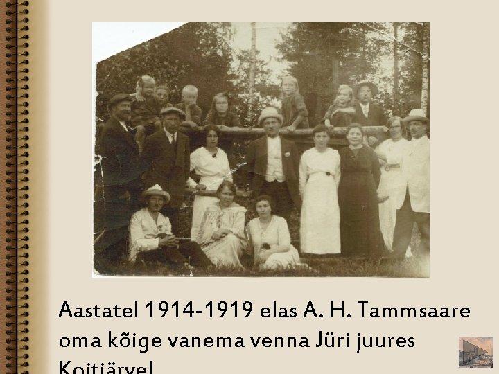 Aastatel 1914 -1919 elas A. H. Tammsaare oma kõige vanema venna Jüri juures