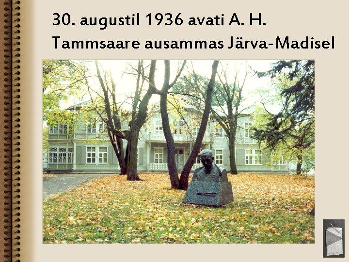 30. augustil 1936 avati A. H. Tammsaare ausammas Järva-Madisel