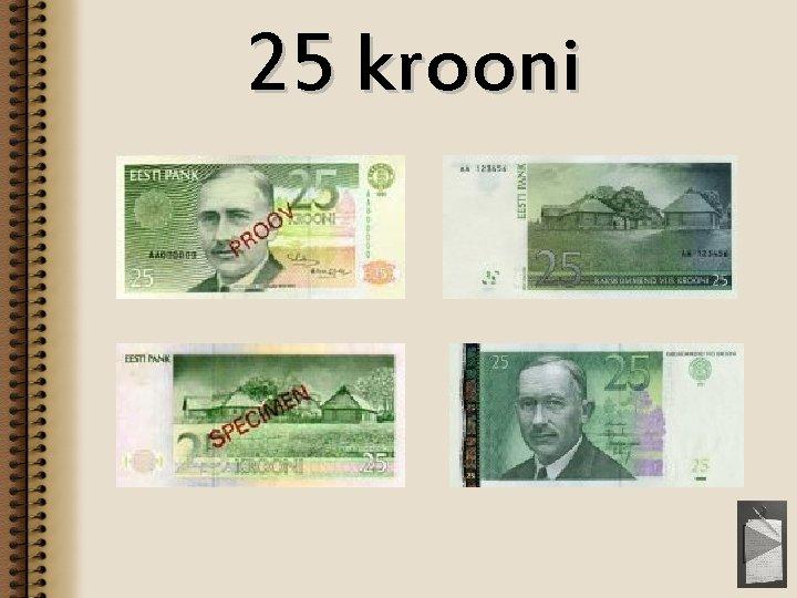 25 krooni