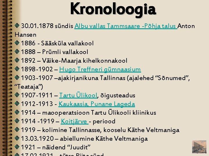 Kronoloogia 30. 01. 1878 sündis Albu vallas Tammsaare -Põhja talus Anton Hansen 1886 -