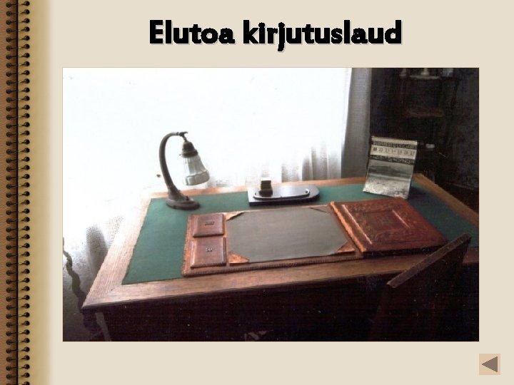 Elutoa kirjutuslaud