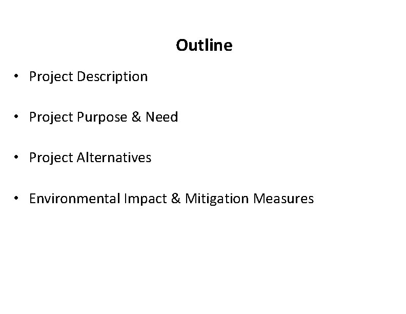Outline • Project Description • Project Purpose & Need • Project Alternatives • Environmental