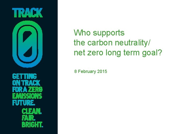 Who supports the carbon neutrality/ net zero long term goal? 8 February 2015
