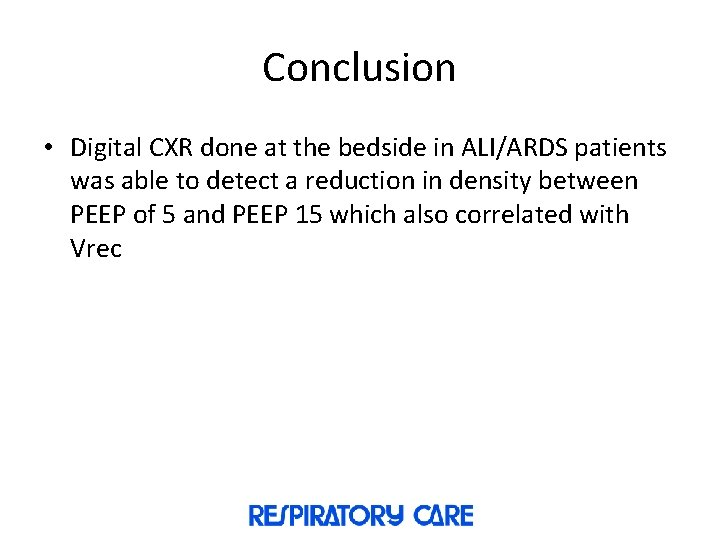 Conclusion • Digital CXR done at the bedside in ALI/ARDS patients was able to
