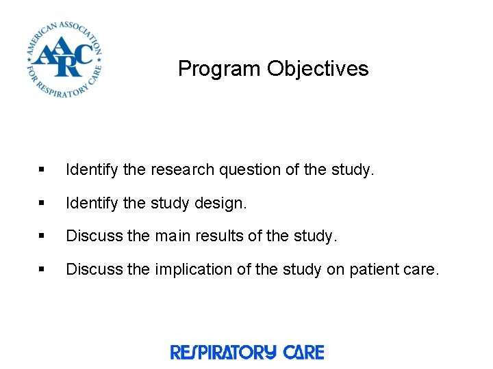 Program Objectives § Identify the research question of the study. § Identify the study