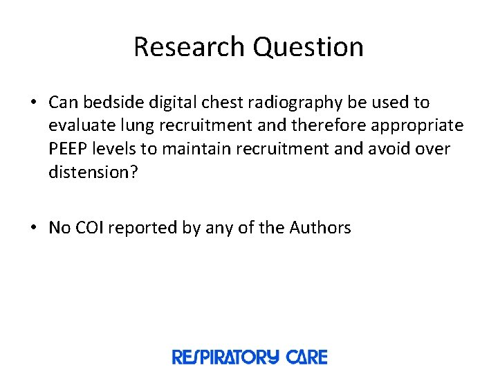 Research Question • Can bedside digital chest radiography be used to evaluate lung recruitment