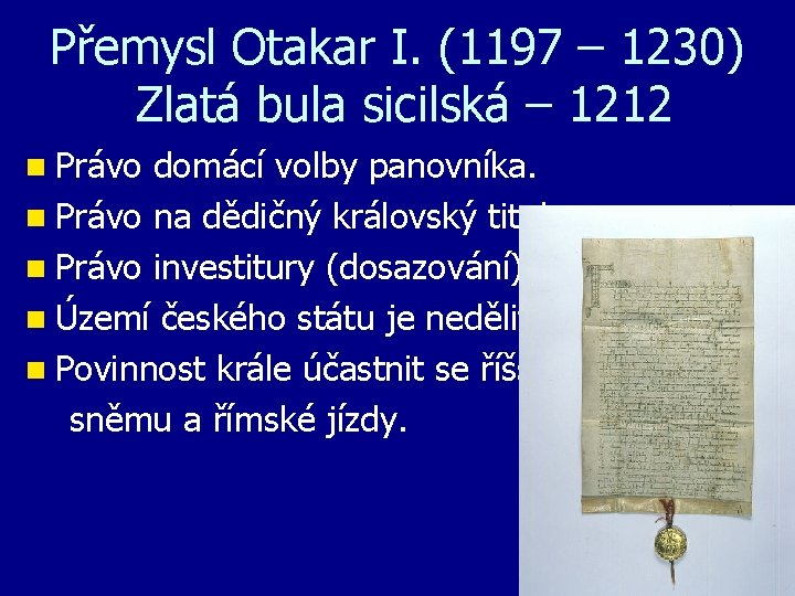 Přemysl Otakar I. (1197 – 1230) Zlatá bula sicilská – 1212 n Právo domácí