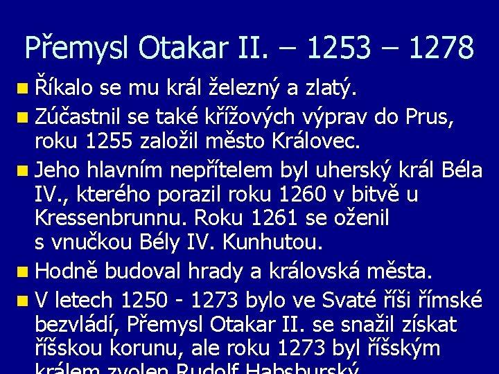 Přemysl Otakar II. – 1253 – 1278 n Říkalo se mu král železný a