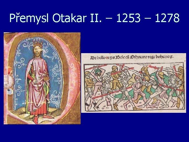 Přemysl Otakar II. – 1253 – 1278