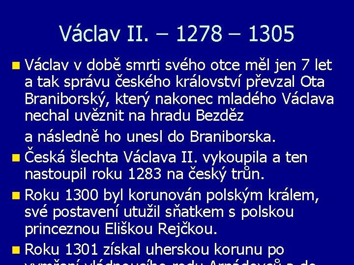 Václav II. – 1278 – 1305 n Václav v době smrti svého otce měl