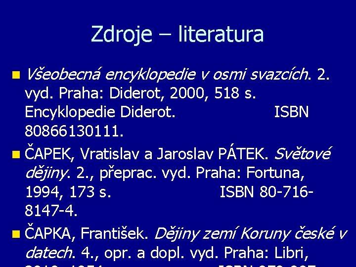 Zdroje – literatura n Všeobecná encyklopedie v osmi svazcích. 2. vyd. Praha: Diderot, 2000,
