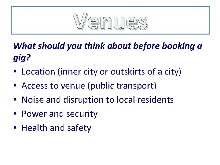 Venues What should you think about before booking a gig? • Location (inner city