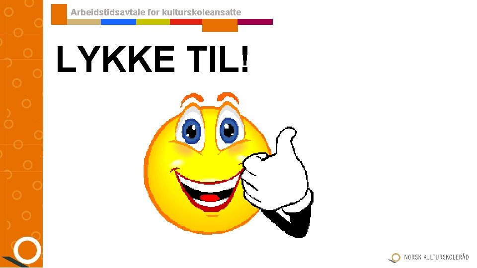 Arbeidstidsavtale for kulturskoleansatte LYKKE TIL!