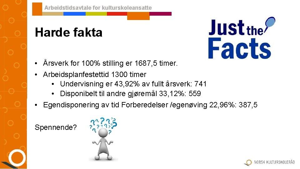 Arbeidstidsavtale for kulturskoleansatte Harde fakta • Årsverk for 100% stilling er 1687, 5 timer.
