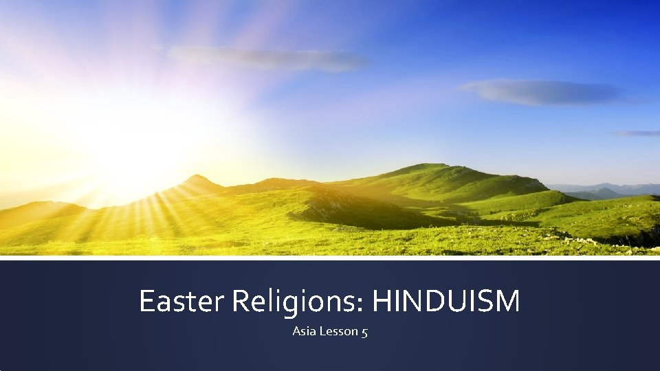 Easter Religions: HINDUISM Asia Lesson 5