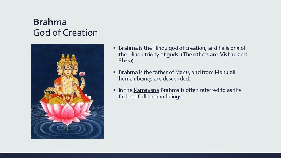 Brahma God of Creation ▪ Brahma is the Hindu god of creation, and he