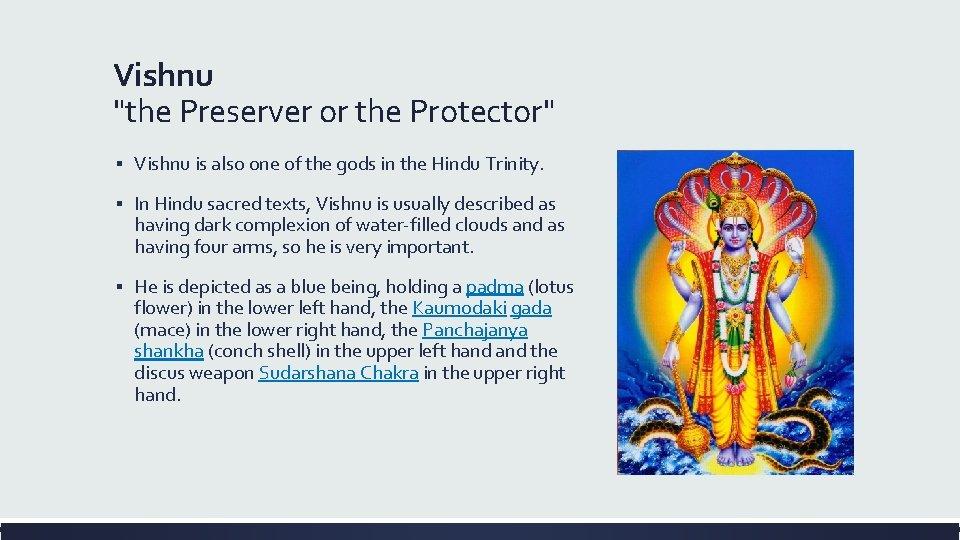 "Vishnu ""the Preserver or the Protector"" ▪ Vishnu is also one of the gods"